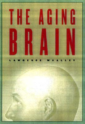 The Aging Brain Lawrence J. Whalley