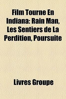 Film Tourne En Indiana: Rain Man, Les Sentiers de La Perdition, Poursuite  by  Livres Groupe