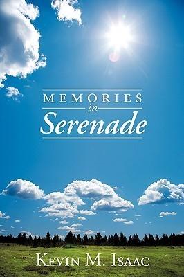 Memories in Serenade  by  Kevin M. Isaac