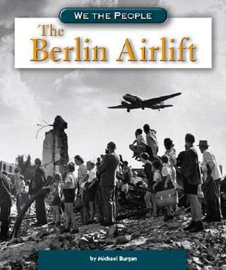 The Berlin Airlift  by  Michael Burgan