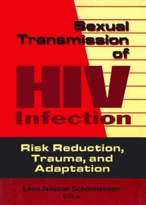 Sexual Transmission Of Hiv Infection: Risk Reduction, Trauma, And Adaptation Lena Nilsson Schönnesson