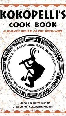 Kokopellis Cook Book  by  James Cunkle