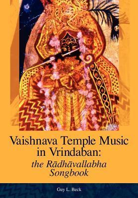 Vaishnava Temple Music in Vrindaban: The Radhavallabha Songbook Guy L. Beck