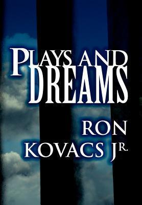 Plays and Dreams Ron Kovacs Jr.