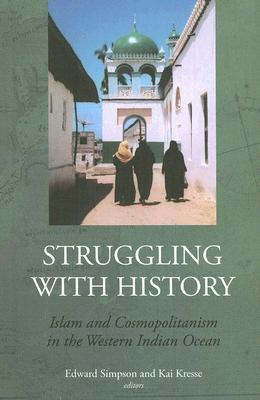 Struggling with History: Islam and Cosmopolitanism in the Western Indian Ocean Edward Simpson