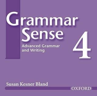 Grammar Sense 4: Advanced Grammar and Writing  by  Susan Kesner Bland