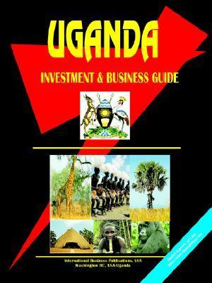 Uganda Investment and Business Guide  by  USA International Business Publications