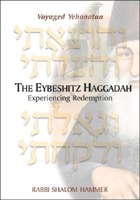 The Eybeshitz Haggadah: Experiencing Redemption Shalom Hammer
