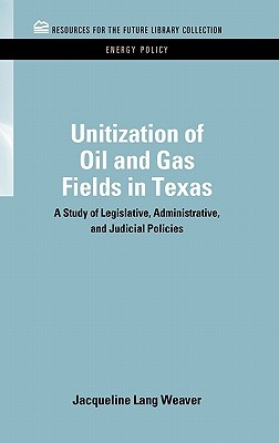 Unitization of Oil and Gas Fields in Texas: A Study of Legislative, Administrative, and Judicial Policies  by  Jacqueline Lang Weaver
