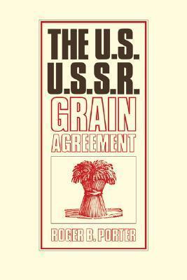 The U.S.-U.S.S.R. Grain Agreement Roger B. Porter