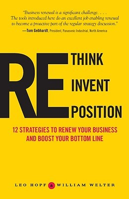 Rethink, Reinvent, Reposition: 12 Strategies To Renew Your Business And Boost Your Bottom Line Leo Hopf