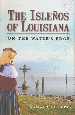 The Islenos of Louisiana: On the Waters Edge Samantha Perez