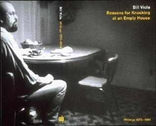 Reasons for Knocking at an Empty House: Writings 1973-1994 Bill Viola