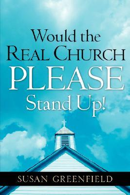 Would the Real Church Please Stand Up!  by  Susan  Greenfield