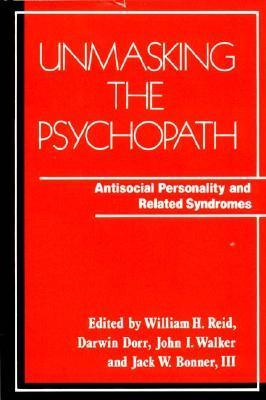 Unmasking the Psychopath: Antisocial Personality and Related Symptoms William H. Reid