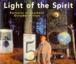 Light of the Spirit: Portraits of Southern Outsider Artists  by  Karekin Goekjian