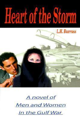 Heart of the Storm: A Novel of Men and Women in the Gulf War L.H. Burruss Jr.
