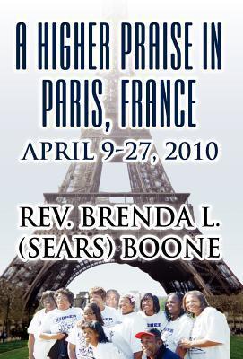 A Higher Praise in Paris, France: April 9-27, 2010 Rev Brenda L. Boone