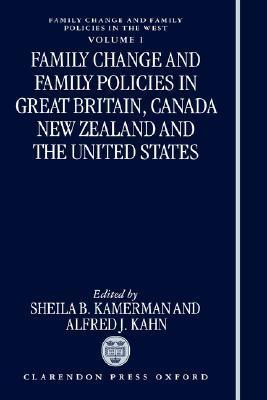 Family Change and Family Policies in Great Britain, Canada, New Zealand, and the United States  by  Sheila B. Kamerman
