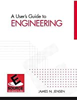 A Users Guide to Engineering  by  James N. Jensen