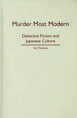 Murder Most Modern: Detective Fiction and Japanese Culture Sari Kawana