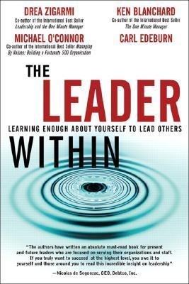 The Leader Within: Learning Enough about Yourself to Lead Others Drea Zigarmi