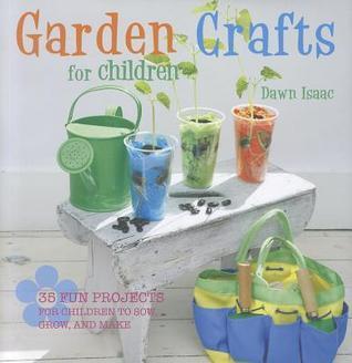 Garden Crafts for Children  by  Dawn Isaac