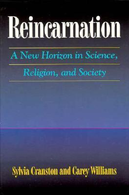 Reincarnation: A New Horizon in Science, Religion, and Society Sylvia Cranston