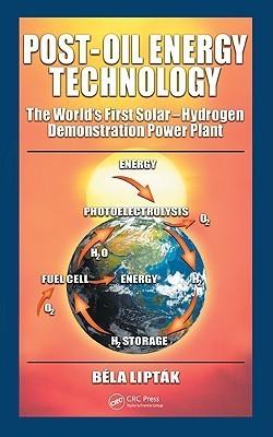 Post-Oil Energy Technology: The Worlds First Solar-Hydrogen Demonstration Power Plant Béla G. Lipták