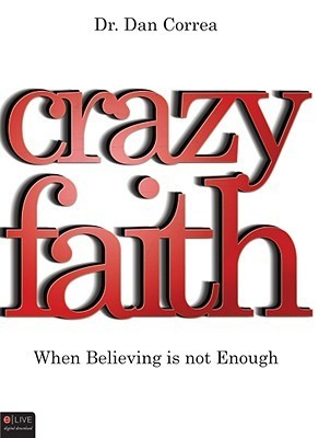 Crazy Faith: When Believing Is Not Enough  by  Dan Correa