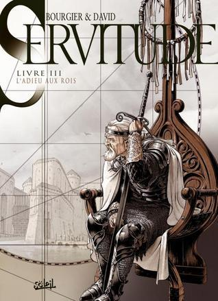 Servitude, Tome 3 : Ladieu Aux Rois Fabrice David