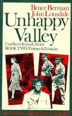 Unhappy Valley: Conflict in Kenya & Africa, Book Two: Violence & Ethnicity  by  Bruce Berman
