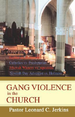 Gang Violence in the Church  by  Leonard Jerkins