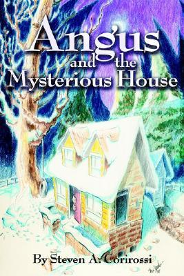 Angus and the Mysterious House  by  Steven Corirossi