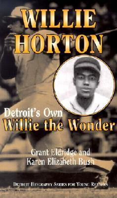 Willie Horton: Detroits Own Willie the Wonder  by  Grant Eldridge
