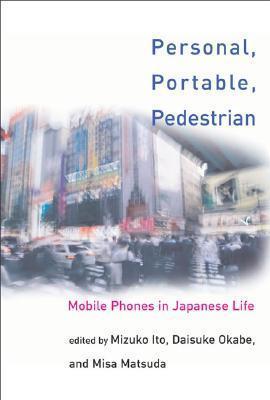 Personal, Portable, Pedestrian: Mobile Phones in Japanese Life Misa Matsuda