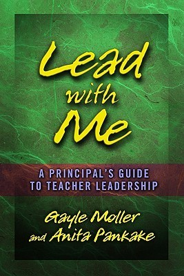 Lead with Me: A Principals Guide to Teacher Leadership Gayle Moller