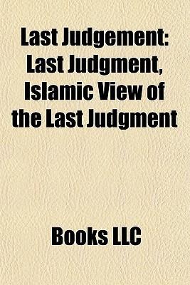 Last Judgement: Last Judgment, Islamic View of the Last Judgment  by  Books LLC