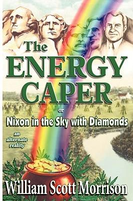 The Energy Caper or Nixon in the Sky with Diamonds William Scott Morrison