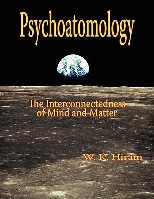 Psychoatomology: The Interconnectedness of Mind and Matter W.K. Hiram