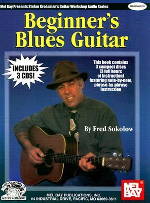 Beginners Blues Guitar book/ 3 - CD set (Stefan Grossmans Guitar Workshop Audio Series)  by  Fred Sokolow