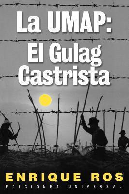 La Umap: El Gulag Castrista  by  Enrique Ros