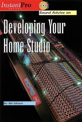 Sound Advice On Developing Your Home Studio (Instantpro Series)  by  Bill A. Gibson