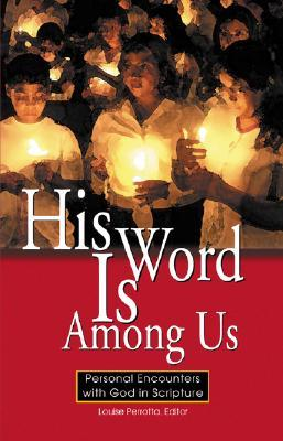 His Word Is Among Us: Personal Encounters with God in Scripture Louise Perrotta