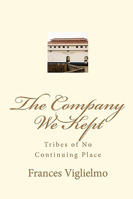 The Company We Kept: Tribes of No Continuing Place  by  Frances Viglielmo