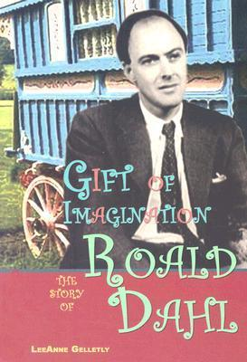 Gift of Imagination: The Story of Roald Dahl Leeanne Gelletly