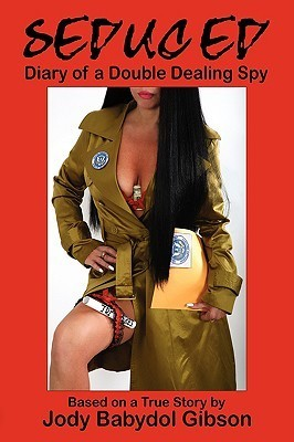 Seduced: Diary of a Double Dealing Spy  by  Jody Babydol Gibson