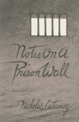 Notes on a Prison Wall Nicholas Catanoy