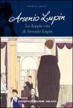 Arsenio Lupin. La doppia vita di Arsenio Lupin  by  Maurice Leblanc