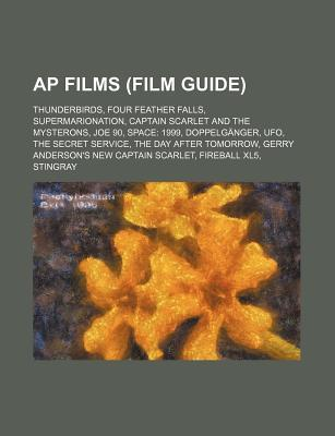 AP Films (Film Guide): Thunderbirds, Four Feather Falls, Supermarionation, Captain Scarlet and the Mysterons, Joe 90, Space: 1999, Doppelg Ng  by  Source Wikipedia